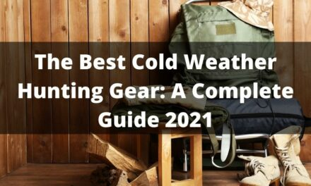 The Best Cold Weather Hunting Gear: A Complete Guide 2021