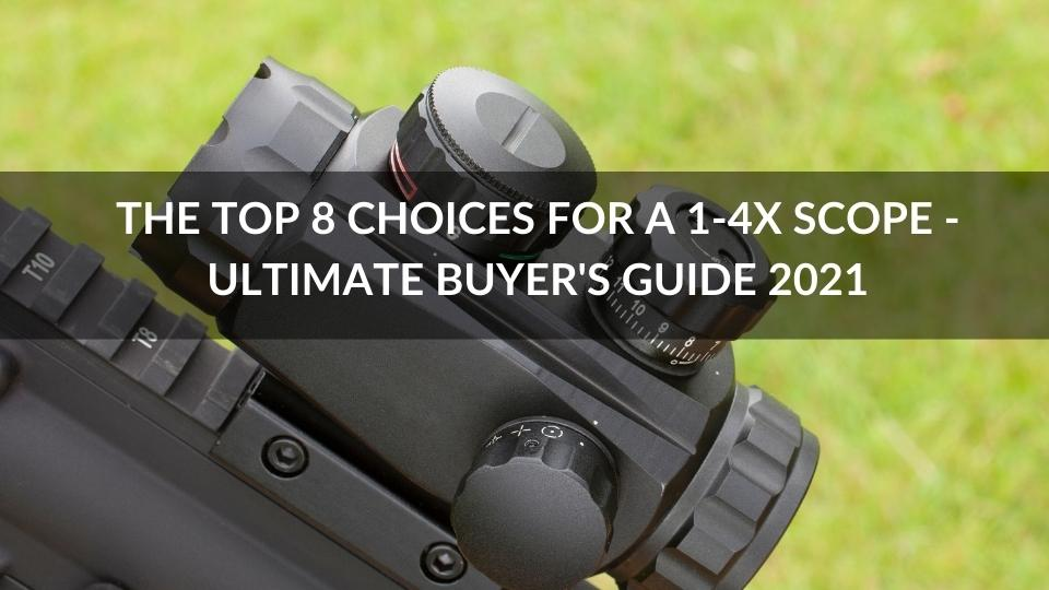 The Top 8 Choices for a 1-4x Scope – Ultimate Buyer's Guide 2021